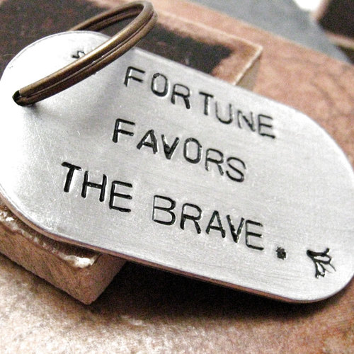 Tattoo Quotes Brave: How To Be Courageous Part II: Fortune Favors The Brave
